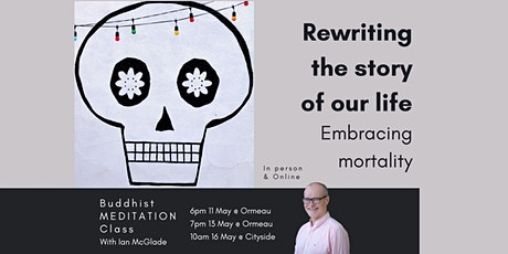 Rewriting the story of our life. Embracing mortality tickets