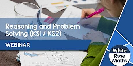 **WEBINAR** Reasoning & Problem Solving (KS1/KS2) 08.07.21 tickets