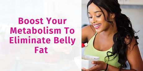 Eliminate Belly Fat Through  Boosting Your Metabolism Naturally tickets