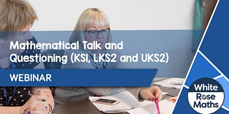 **WEBINAR** Mathematical Talk & Questioning (KS1, LKS2, UKS2) 13.07.21 tickets