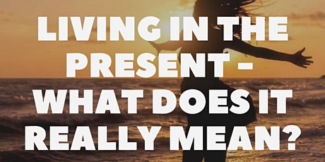 """""""Living in the Present - What Does it Really Mean?"""" Webinar tickets"""