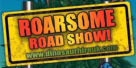 Brentwood Roarsome Roadshow Rescheduled tickets