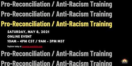 Pro-Reconciliation/Anti-Racism Training tickets