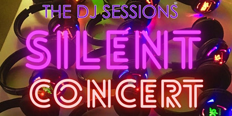 """The DJ Sessions presents """"Silent Concert"""" Sunday's 6/6/21 tickets"""