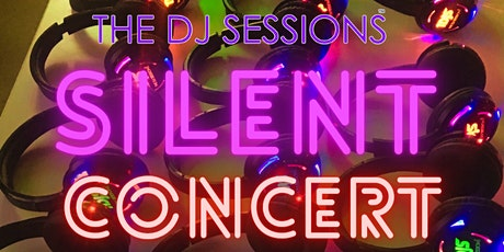 """The DJ Sessions presents """"Silent Concert"""" Sunday's 7/18/21 tickets"""