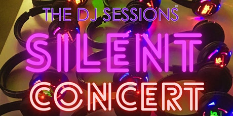 """The DJ Sessions presents """"Silent Concert"""" Sunday's 8/15/21 tickets"""