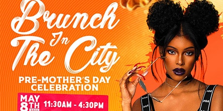 BRUNCH IN THE CITY : Pre-Mother's Day Celebration tickets