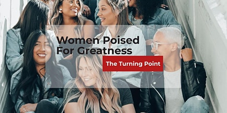 Women Poised for Greatness: The Turning Point  - Women's Leadership Summit tickets