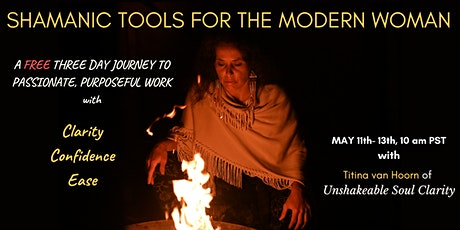 SHAMANIC TOOLS FOR THE MODERN WOMAN  - A Journey to Your Purpose tickets