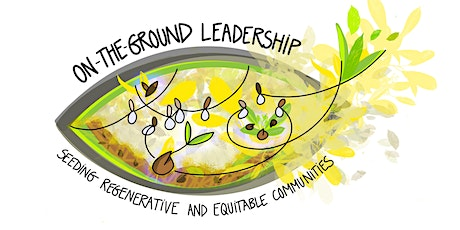 ON-THE GROUND LEADERSHIP - Seeding Regenerative and Equitable Communities tickets