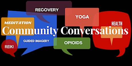 """Community Conversations"" Opioid Use: Alternatives to Pain Management tickets"