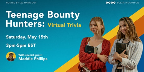 Teenage Bounty Hunters Virtual Trivia with Maddie Phillips tickets