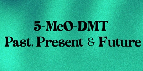 5-MeO-DMT: Past, Present & Future tickets