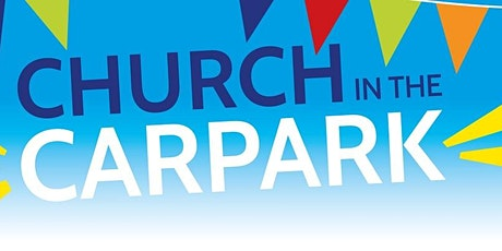 Church in the Carpark 30th May tickets