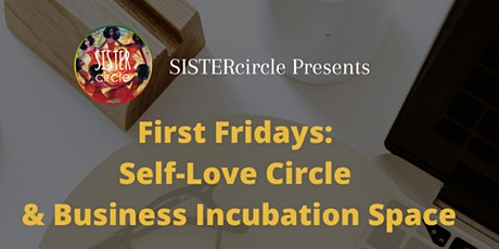 SISTERcircle First Fridays: Self-Love & Business Incubation Space tickets