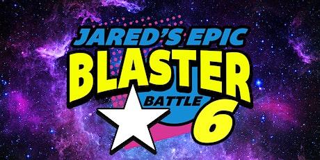Jared's Epic Blaster Battle 6 tickets