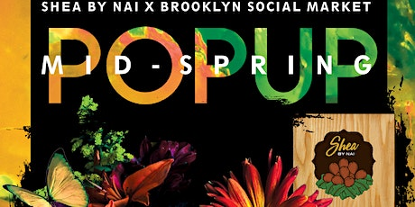 Shea By Nai X Brooklyn Social Market Mid Spring Pop Up : SBNXBSM tickets