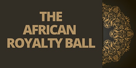 THE AFRICAN ROYALTY BALL tickets