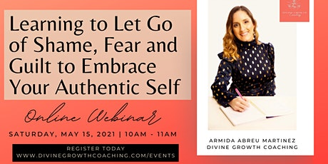 Learning to Let Go of Shame, Fear and Guilt to Embrace Your Authentic Self tickets