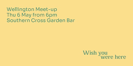 Wish You Were Here - Wellington May Meet-up tickets