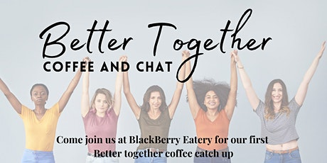 Better Together - Coffee Meet & Greet tickets