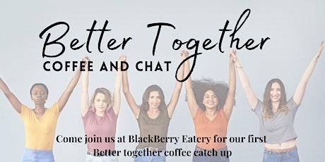 Better Together - Coffee Meet & Greet tickets