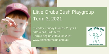 Little Grubs Bush Playgroup, Tuesday Group, Term 3, 2021 tickets