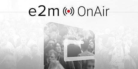 e2m OnAir - Weekly Live Demo tickets