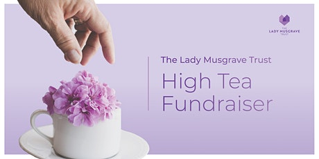 The Lady Musgrave Trust High Tea Fundraiser tickets