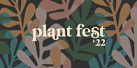 Plant Fest 2022 tickets