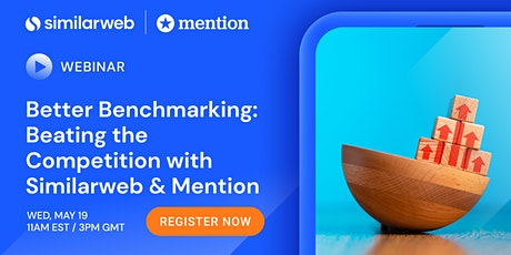 Better Benchmarking: Beating the Competition with Similarweb & Mention tickets