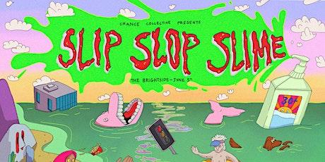 SLIP SLOP SLIME tickets