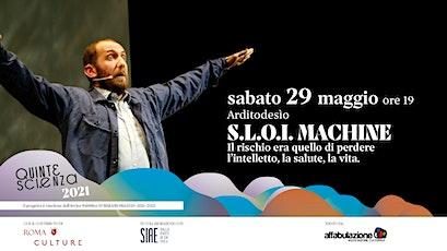 S.L.O.I. MACHINE/QUINTESCIENZA2021 biglietti