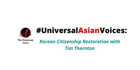 #UniversalAsianVoices:  Korean Citizenship Restoration with Tim Thornton tickets