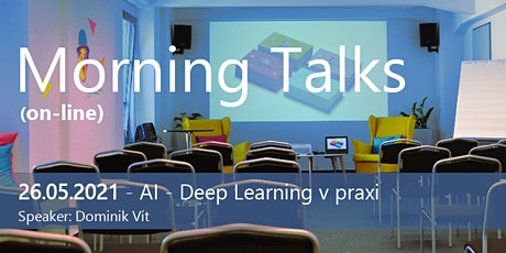 MORNING TALKS - AI – DEEP LEARNING V PRAXI tickets
