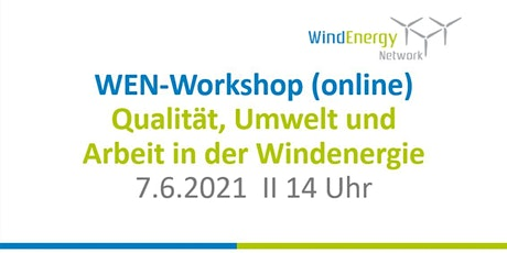 WEN-Workshop: Qualität, Umwelt und Arbeit in der Windenergie (online) Tickets