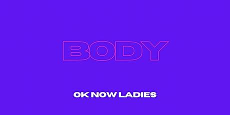 OK Now Ladies: BODY (WEST CLASS) tickets