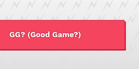 GG?  (Good Game?) tickets