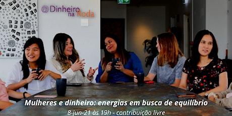 Roda Mulheres e Dinheiro: Energias em busca de equilíbrio bilhetes