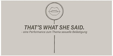 That's what she said. - Eine  Performance zum Thema sexuelle Belästigung Tickets