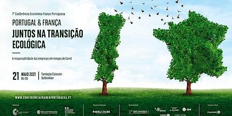Evento Presencial/Online - PORTUGAL & FRANÇA, Juntos na Transição Ecológica bilhetes