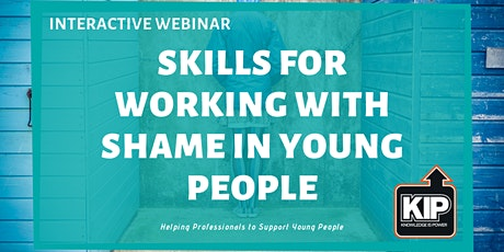 Interactive Webinar: Skills for Working With Shame in Young People tickets