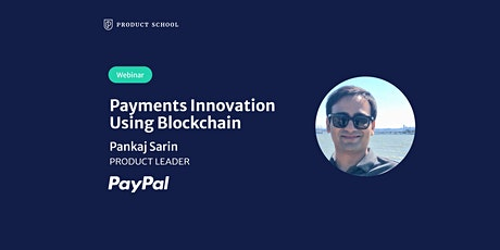 Webinar: Payments Innovation Using Blockchain by PayPal Product Leader tickets