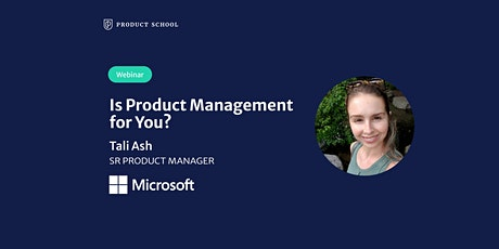 Webinar: Is Product Management for You? by Microsoft Sr PM tickets