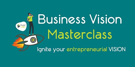 Business Visioning Masterclass - Ignite Your Entrepreneurial Vision! tickets
