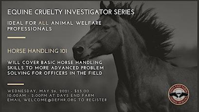 "Equine Cruelty Investigator Series: ""Horse Handling 101"" tickets"