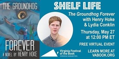 SHELF LIFE—The Groundhog Forever with Henry Hoke & Lydia Conklin tickets
