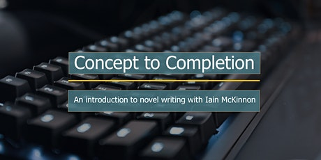Concept to Completion - An introduction to novel writing. tickets