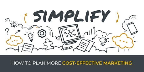 Simplify: How to Plan More Cost-Effective Marketing - Webinar tickets