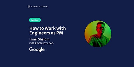 Webinar: How to Work with Engineers as PM by fmr Google Product Lead tickets